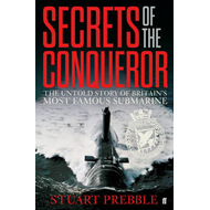 Secrets of The Conqueror: The Untold Story of Britain's Most Famous Submarine (BOK)