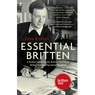 The Essential Britten: A Pocket Guide for the Britten Centenary (BOK)