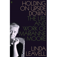 Holding On Upside Down: The Life and Work of Marianne Moore (BOK)