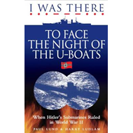 I Was There to Face the Night of the U-Boats: When Hitler's Submarines Ruled in World War II (BOK)