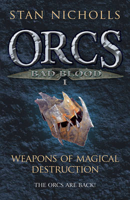 Orcs Bad Blood: v. 1: Weapons of Magical Destruction (BOK)
