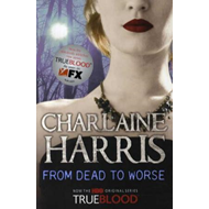 From Dead to Worse: A True Blood Novel (BOK)
