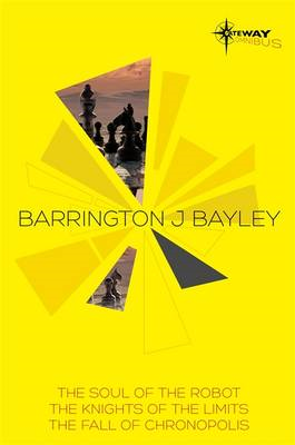 Barrington Bayley SF Gateway Omnibus: The Soul of the Robot, The Knights of the Limits, The Fall of (BOK)