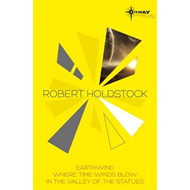 Robert Holdstock SF Gateway Omnibus: Earthwind, Where Time Winds Blow, In the Valley of the Statues (BOK)