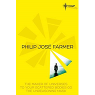 Philip Jose Farmer SF Gateway Omnibus: The Maker of Universes, To Your Scattered Bodies Go, Dayworld (BOK)
