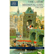 The Later Medieval City: 1300-1500 (BOK)