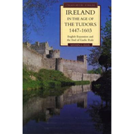 Ireland in the Age of the Tudors, 1447-1603: English Expansion and the End of Gaelic Rule (BOK)