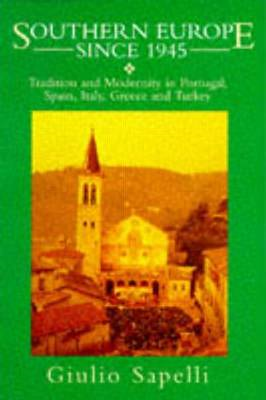 Southern Europe Since 1945: Tradition and Modernity in Portugal, Spain, Italy, Greece and Turkey (BOK)