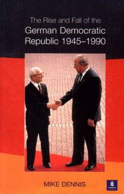 Rise and Fall of the German Democratic Republic 1945-1990 (BOK)