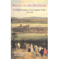 Revolt in the Provinces: The People of England and the Tragedies of War, 1634-48 (BOK)
