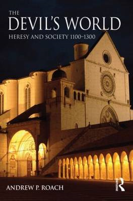The Devil's World: Heresy and Society 1100-1300 (BOK)