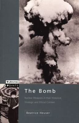 The Bomb: Nuclear Weapons in Their Historical, Strategic and Ethical Context (BOK)