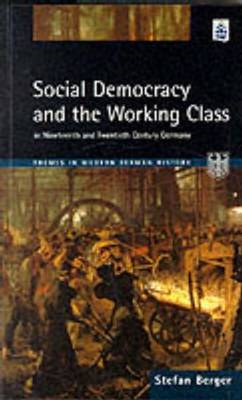 Social Democracy and the Working Class: in Nineteenth- and Twentieth-century Germany (BOK)