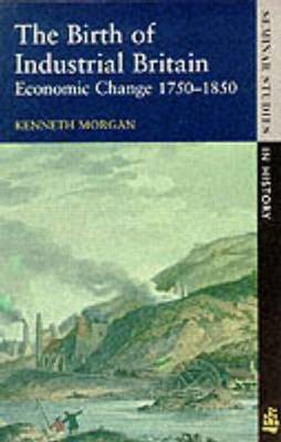 The Birth of Industrial Britain: Economic Change, 1750-1850 (BOK)