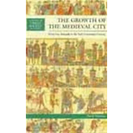 The Growth of the Medieval City: From Late Antiquity to the Early Fourteenth Century (BOK)