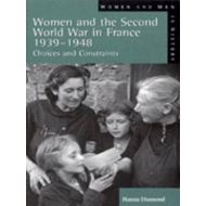 Women and the Second World War in France, 1939-48: Choices and Constraints (BOK)
