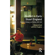 Conflict in Early Stuart England: Studies in Religion and Politics 1603-1642 (BOK)