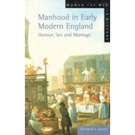 Manhood in Early Modern England: Honour, Sex and Marriage (BOK)