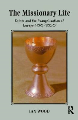 The Missionary Life: Saints and the Evangelisation of Europe, 400-1050 (BOK)