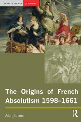 The Origins of French Absolutism, 1598-1661 (BOK)