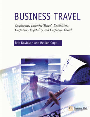 Business Travel: Conferences, Incentive Travel, Exhibitions, Corporate Hospitality and Corporate Tra (BOK)