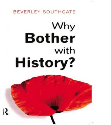 Why Bother with History?: Ancient, Modern and Postmodern Motivations (BOK)