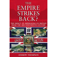 The Empire Strikes Back: The Impact of Imperialism on Britain from the Mid-nineteenth Century (BOK)