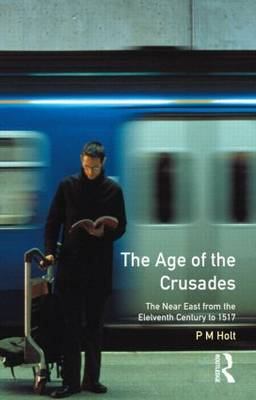The Age of the Crusades: Near East from the Eleventh Century to 1517 (BOK)