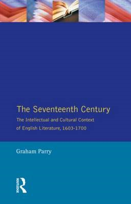 The Seventeenth Century: Intellectual and Cultural Context of English Literature, 1603-1700 (BOK)