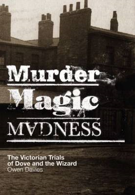 Murder, Magic, Madness: The Victorian Trials of Dove and the Wizard (BOK)