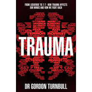 Trauma: From Lockerbie to 7/7: How Trauma Affects Our Minds and How We Fight Back (BOK)