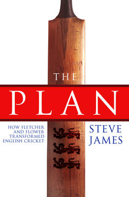 The Plan: How Fletcher and Flower Transformed English Cricket (BOK)
