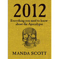 2012: Everything You Need to Know About the Apocalypse (BOK)