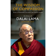The Wisdom of Compassion: Stories of Remarkable Encounters and Timeless Insights (BOK)