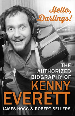 Hello, Darlings!: The Authorized Biography of Kenny Everett (BOK)