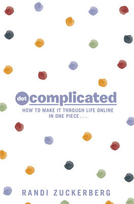 Dot Complicated - How to Make it Through Life Online in One Piece (BOK)