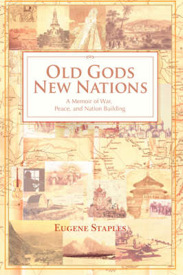 Old Gods, New Nations: A Memoir of War, Peace, and Nation Building (BOK)