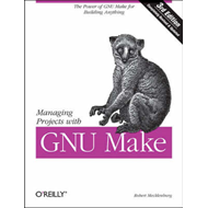 Managing Projects with Make: The Power of GNU Make for Building Anything (BOK)