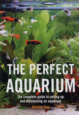 The Perfect Aquarium - The Complete Guide to Setting Up and Maintaining an Aquarium (BOK)