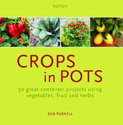 Crops in Pots: 40 Great Container Projects Using Vegetables, Fruit and Herbs (BOK)