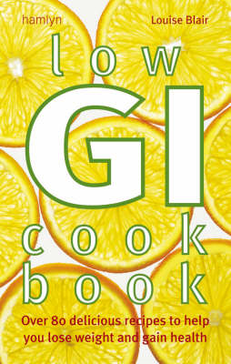 Low GI Cookbook: Over 80 Delicious Recipes to Help You Lose Weight and Gain Health (BOK)