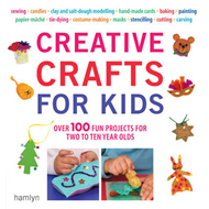 Creative Crafts for Kids: Over 100 Fun Projects for Two to Ten Year Olds (BOK)