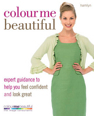 Colour Me Beautiful: Expert Guidance to Help You Feel Confident and Look Great (BOK)