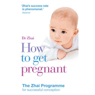 How to Get Pregnant: The Zhai Programme for Successful Conception (BOK)
