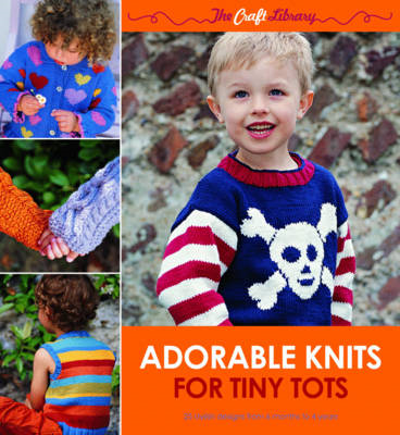 The Craft Library: Adorable Knits for Tiny Tots: 25 Stylish Designs from 6 Months to 4 Years (BOK)