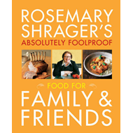 Rosemary Shrager's Absolutely Foolproof Food for Family & Friends (BOK)