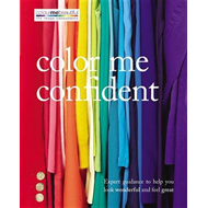 Color Me Confident: Expert Guidance to Help You Look Wonderful and Feel Great (BOK)