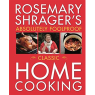 Rosemary Shrager's Absolutely Foolproof Classic Home Cooking (BOK)