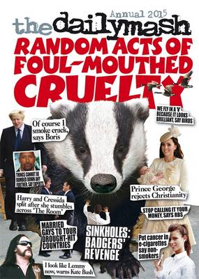 The Daily Mash Annual: Random Acts of Foul-Mouthed Cruelty: 2015 (BOK)