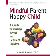 Mindful Parent Happy Child: A Guide to Raising Joyful & Resilient Children (BOK)